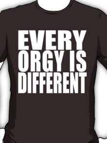 Every Orgy Is Different (white text) T-Shirt