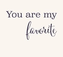 You are my Favorite by s3xyglass3s