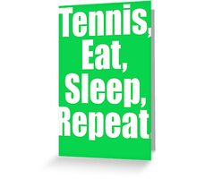 Tennis Eat Sleep Repeat Greeting Card