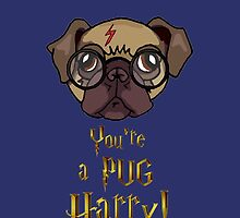 You're a Pug Harry by Ben Farr