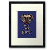 You're a Pug Harry Framed Print