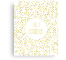 hello gorgeous Canvas Print