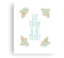 eat drink & be merry Canvas Print