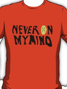 never on my mind :( T-Shirt