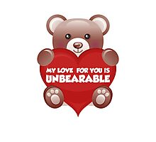 My Love For You Is Unbearable Photographic Print