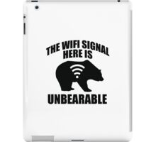 The Wifi Signal Here Is Unbearable iPad Case/Skin
