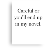 Careful Or You'll End Up In My Novel Canvas Print