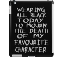 wearing black to mourn the death of my favourite character iPad Case/Skin