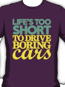 Life's too short to drive boring cars (5) T-Shirt