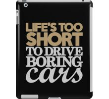 Life's too short to drive boring cars (6) iPad Case/Skin