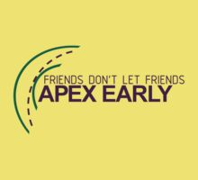 Friends don't let friends APEX EARLY (6) Kids Clothes
