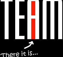 """The """"I"""" in """"Team"""" - white by wearmoretees"""