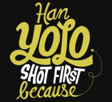 Han Yolo shot first because Yolo by kermekx