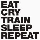 EAT CRY TRAIN SLEEP REPEAT by s2ray