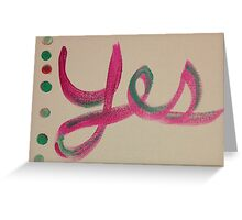 Yes! Be a Yes person! Say Yes! Greeting Card