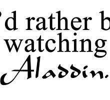 I'd rather be watching Aladdin by colorfulmoniker