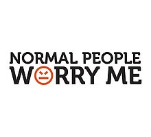 Normal People Worry Me by artpolitic