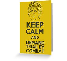 Keep Calm And Demand Trial By Combat Greeting Card