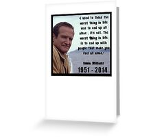 Robin Williams - Quote (1951 - 2014) Greeting Card