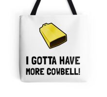 Gotta Have Cowbell Tote Bag