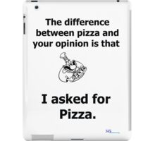 The difference between your opinion and pizza iPad Case/Skin
