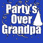 Party's Over Grandpa by BrodieLeigh