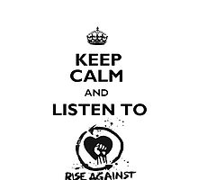 Keep calm and listen to Rise Against black by ultimatejeb
