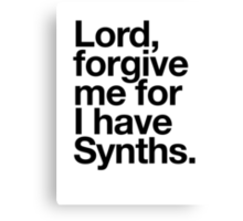 Lord, forgive me for I have synths Canvas Print