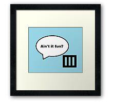 Ain't it fun? Framed Print