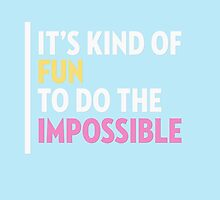 It's Kind of Fun To Do The Impossible by hopealittle