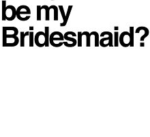 Will you be my bridesmaid? by printproxy