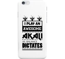 I Play An Awesome Akali iPhone Case/Skin