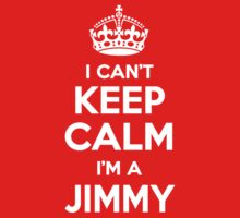 I can't keep calm, Im a JIMMY by icant