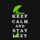 Keep Calm and Stay Lazy by vivendulies