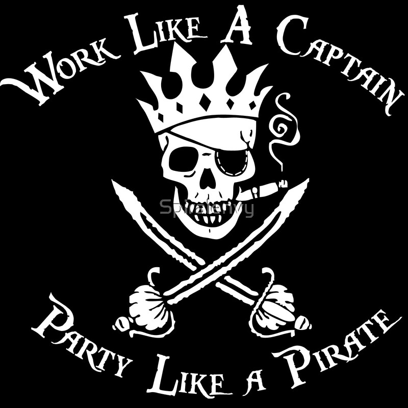 quot work like a captain like a pirate quot by spiralenvy