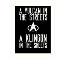 A vulcan in the streets a klingon in the sheets Art Print