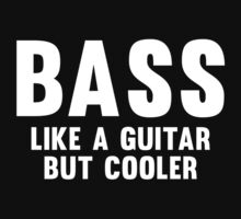 Bass Like A Guitar But Cooler by DesignFactoryD