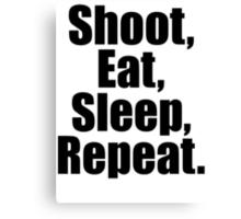 Shoot  Eat Sleep Repeat Canvas Print