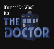 It's THE DOCTOR, not Dr. Who! Tell it like it is! Kids Clothes
