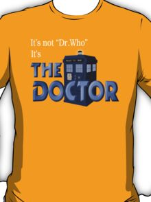 It's THE DOCTOR, not Dr. Who! Tell it like it is! T-Shirt