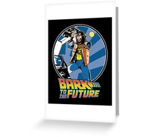 Bark to the Future Greeting Card