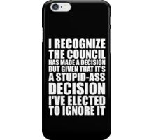 I've Elected To Ignore It iPhone Case/Skin