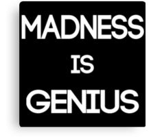 Madness Is Genius Canvas Print