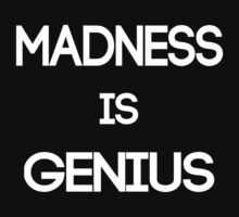 Madness Is Genius by hellafandom