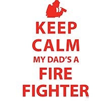 KEEP CALM MY DAD'S A FIREFIGHTER Photographic Print