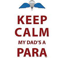 KEEP CALM MY DAD'S A PARA Photographic Print