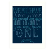 We all have two lives Art Print