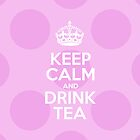 Keep Calm and Drink Tea - Pink Polka Dots by sitnica