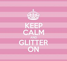 Keep Calm and Glitter On - Pink Stripes by sitnica