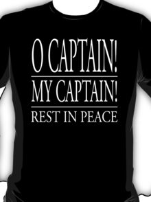 O Captain My Captain Rest In Peace T-Shirt